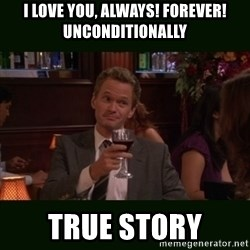 TrueStory meme - I love you, ALways! forever! unconditionally true story