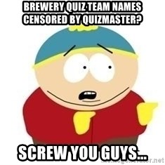 South Park - brewery quiz team names censored by quizmaster? screw you guys...
