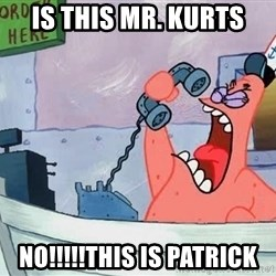 THIS IS PATRICK - Is This Mr. Kurts No!!!!!THis is Patrick