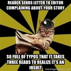 Frustrated Journalist Cat - reader sends letter to editor complaining about your story so full of typos that it takes three reads to realize it's an insult