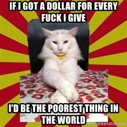 Dictator Cat - if i got a dollar for every fuck i give i'd be the poorest thing in the world