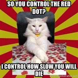 Dictator Cat - so you control the red dot? i control how slow you will die