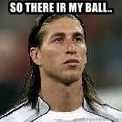 Sergio Ramos 4  - so there ir my ball..