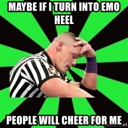 Deep Thinking Cena - maybe if i turn into emo heel people will cheer for me