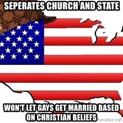 Scumbag America - SEperates church and state won't let gays get married based on christian beliefs