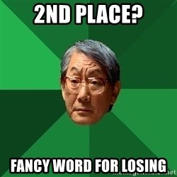 High Expectations Asian Father - 2nd place? Fancy word for losing