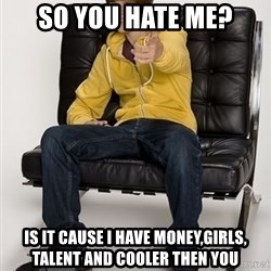 Justin Bieber Pointing - so you hate me? is it cause i have money,girls, talent and cooler then you