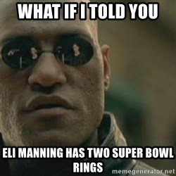 Scumbag Morpheus - What if I told you ELI MANNING HAS TWO SUPER BOWL RINGS