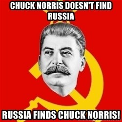 Stalin Says - Chuck norris doesn't find russia russia finds chuck norris!