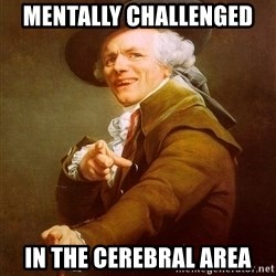 Joseph Ducreux - Mentally challenged  in the cerebral area