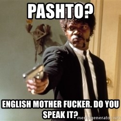 Samuel L Jackson - Pashto? english mother fucker. do you SPEAK it?
