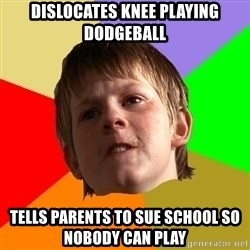 Angry School Boy - dislocates knee playing dodgeball tells parents to sue school so nobody can play