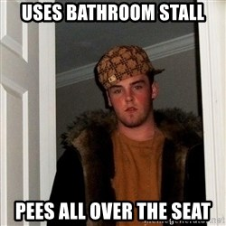 Scumbag Steve - uses bathroom stall pees all over the seat