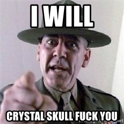 Angry Drill Sergeant - I will Crystal skull fuck you