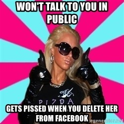 Glamour Girl - won't talk to you in public gets pissed when you delete her from facebook