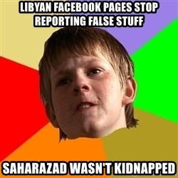 Angry School Boy - Libyan facebook pages stop reporting false stuff saharazad Wasn't kidnapped