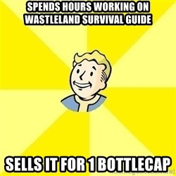 Fallout 3 - SPENDS HOURS WORKING ON WASTLELAND SURVIVAL GUIDE SELLS IT FOR 1 BOTTLECAP