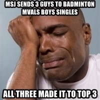 cryingblackman - msj sends 3 guys to badminton mvals boys singles all three made it to top 3