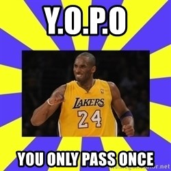 kobe - Y.O.P.O YOU ONLY PASS ONCE