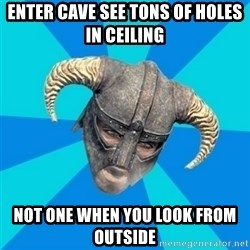 skyrim stan - enter cave see tons of holes in ceiling not one when you look from outside