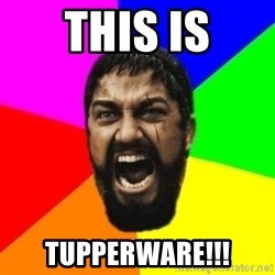 sparta - this is tupperware!!!