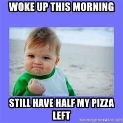 Baby fist - Woke up this morning Still have half my pizza left