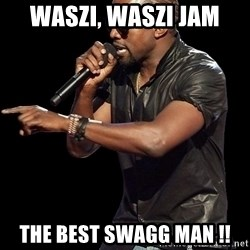 Kanye West - waszi, waszi jam the best swagg man !!