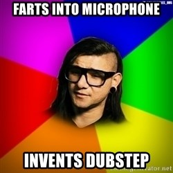 Advice Skrillex - FARTS INTO MICROPHONE INVENTS DUBSTEP