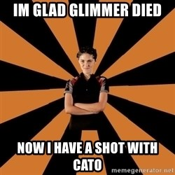 Badass Clove - im glad glimmer died now i have a shot with cato