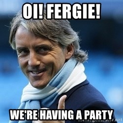 Mancini - Oi! Fergie! we're having a Party