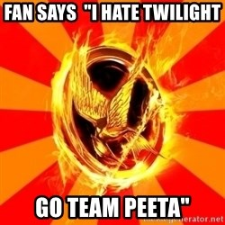 "Typical fan of the hunger games - fan says  ""i hate twilight go team peeta"""