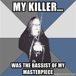 Black Metal Sword Kid - my killer... was the bassist of my masterpiece