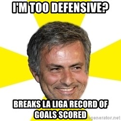 Mourinho - i'm too defensive? breaks la liga record of goals scored