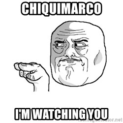 i'm watching you meme - chiquimarco i'm watching you