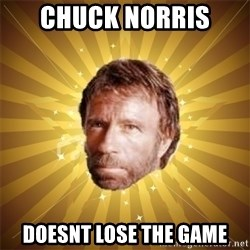 Chuck Norris Advice - Chuck norris  doesnt lose the game