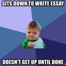 Success Kid - Sits down to write essay doesn't get up until done