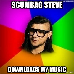 Advice Skrillex - Scumbag Steve Downloads my music