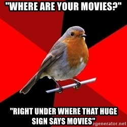 "Retail Robin - ""WHERE ARE YOUR MOVIES?"" ""RIGHT UNDER WHERE THAT HUGE SIGN SAYS MOVIES"""