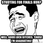 Yao Ming Meme - Studying for finals huh? Well, good luck bitches, 'cause i'm graduating!