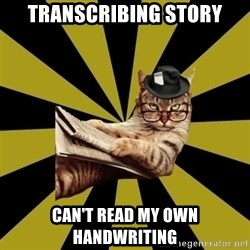 Frustrated Journalist Cat - Transcribing STory Can't read my own handwriting