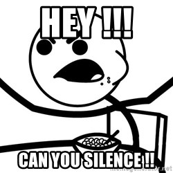 Cereal Guy Angry - hey !!! Can you silence !!