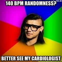 Advice Skrillex - 140 bpm randomness? better see my cardiologist