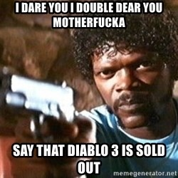 Pulp Fiction - I DARE YOU I DOUBLE DEAR YOU MOTHERFUCKA SAY THAT DIABLO 3 IS SOLD OUT
