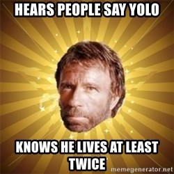 Chuck Norris Advice - Hears people say yolo knows he lives at least twice