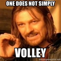 ODN - One does not simply volley
