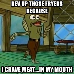Haters Gonna Hate - REV UP THOSE FRYERS BECAUSE I CRAVE MEAT....IN MY MOUTH