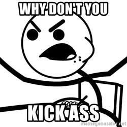 Cereal Guy Furiuos - why don't you  kick ass