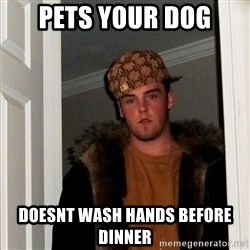 Scumbag Steve - pets your dog doesnt wash hands before dinner