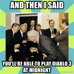 reagan white house laughing - and then i said you'll be able to play diablo 3 at midnight