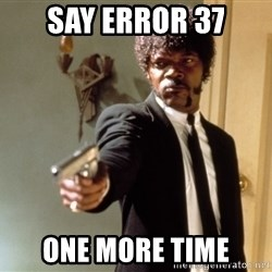 Samuel L Jackson - Say error 37 one more time